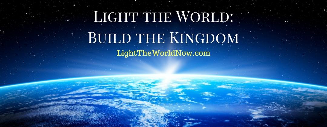 Light the World- Build the Kingdom