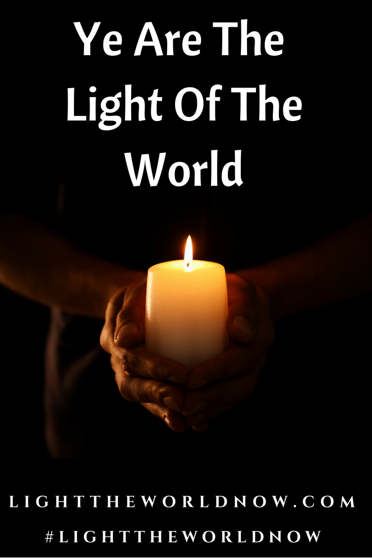 Ye Are the Light of the World - Share God's light and love with others in the Light the World: Build the Kingdom 90 Day Challenge. Join us!