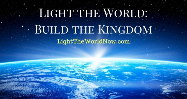 Light Bearer Defined - Day 51: Light the World, Build the Kingdom